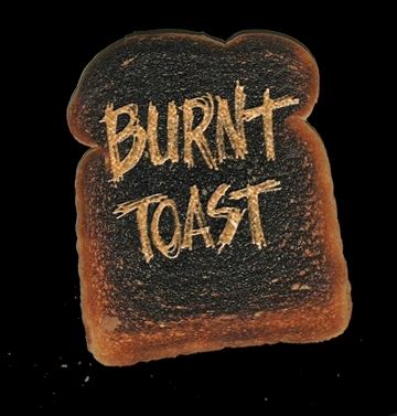 Not just about a BURNT TOAST